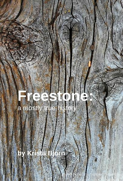 Freestone a mostly true history